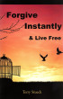 Forgive Instantly & Live Free: The Cure for Anger, Stress and Relationships thru Un-Conditional Forgiveness by Terry Stueck