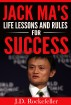 Jack Ma's Life Lessons and Rules for Success by J.D. Rockefeller