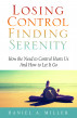 Losing Control, Finding Serenity: How the Need to Control Hurts Us and How to Let It Go by Daniel Miller