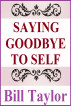 Saying Goodbye To Self by Bill Taylor