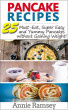 Pancake Recipes: 25 Must-eat, Super Easy and Yummy Pancakes Without Gaining Weight( Low Calorie Pancake Recipes) by Annie Ramsey