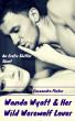 Wanda Wyatt & Her Wild Werewolf Lover: An Erotic Shifter Short by Cassandra Flicker