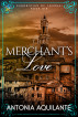 The Merchant's Love by Antonia Aquilante