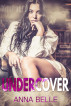 UNDERCOVER by Anna Belle