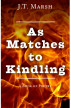 As Matches to Kindling: A Book of Poetry by J.T. Marsh