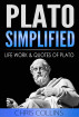 Plato Simplified. The Life, Works, and Quotes of Plato. by Chris Collins