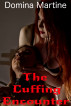 The Cuffing Encounter by Domina Martine