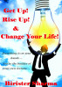 Get Up! Rise Up! & Change Your Life! Everything is on your hands.....You're the builder of your own fortune... by Birister Sharma