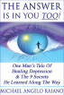 The Answer Is In You Too! One Man's Tale Of Healing Depression & The 9 Secrets He Learned Along The Way by Michael Angelo Raiano