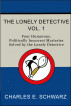 The Lonely Detective, Vol. I - Four Humorous, Politically Incorrect Mysteries Solved by the Lonely Detective by Charles Schwarz