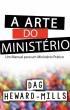 A Arte Do Ministério Um Manual para um Ministério Prático by Dag Heward-Mills