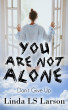 You Are Not Alone - Don't Give Up by Linda LS Larson