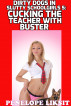 Cucking The Teacher With Buster: Dirty Dogs In Slutty Schoolgirls 5 by Penelope Liksit