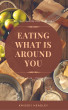 Let Your Food Be Your Medicine: Eating What is Around You by Krissey Headley