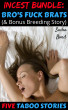 Incest Bundle:  Bro's Fuck Brats (& Bonus Breeding Story) by Sasha Bond