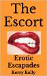 The Escort - Erotic Escapades by Kerry Kelly
