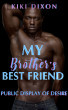 Public Display Of Desire, My Brother's Best Friend by Kiki Dixon