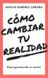Cómo cambiar tu realidad by Adolfo Ramírez Corona
