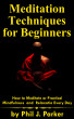 Meditation techniques for beginners: How to Meditate or Practical Mindfulness and Relaxation Every Day by Phil J. Parker