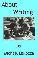 Michael LaRocca - About Writing