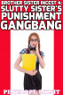 Slutty Sister's Punishment Gangbang: Brother Sister Incest 4 by Penelope Liksit