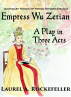 Empress Wu Zetian, a Play in Three Acts by Laurel A. Rockefeller