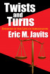 Twists and Turns - Episodes in the Life of Ambassador Eric M. Javits by Eric M. Javits
