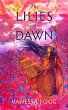 The Lilies of Dawn by Vanessa Fogg