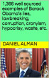 1,366 well sourced examples of Barack Obama's lies, lawbreaking, corruption, cronyism, hypocrisy, waste, etc. by Daniel Alman