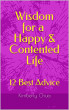 Wisdom for a Happy & Contented Life: 12 Best Advice by Kimberly Chua Chua