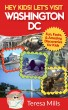 Hey Kids! Let's Visit Washington DC by Teresa Mills