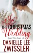 The Christmas Wedding: The Holiday Romance Collection Two Book 2 by Danielle Lee Zwissler