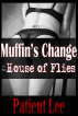 Muffin's Change in the House of Flies by Patient Lee