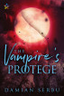The Vampire's Protege by Damian Serbu