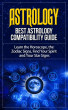 Astrology: Best Astrology Compatibility Guide. Learn the Horoscope, the Zodiac Signs, Find Your Spirit and Your Star Signs by jon son, Sr