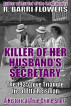 Killer of Her Husband's Secretary: The 1935 Love Triangle Ire of Etta Reisman (A Historical True Crime Short) by R. Barri Flowers