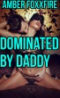 Dominated by Daddy by Amber FoxxFire