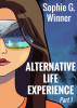 ALTERNATIVE LIFE EXPERIENCE - Part 1 by Sophie G. Winner