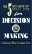 The 5 Most Important Rules for Decision Making by Musa Joel