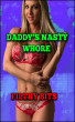 Daddy's Nasty Whore by Filthy Bits
