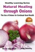 Natural Healing through Onions - The Use of Onions for Continual Good Health by Dueep Jyot Singh