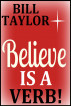 Believe Is A Verb! by Bill Taylor