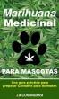 Marihuana Medicinal para Mascotas by LaCurandera Natural