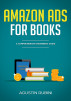 Amazon Ads for Books: A Comprehensive Beginners Guide (2018 edition) by AGUSTIN RUBINI