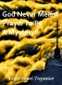 God Never Meant Prayer To Be A Mystery! by Roger Henri Trepanier