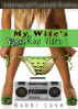 My Wife's First Rap Video (Interracial, Cuckold Erotica) by Bobbi Love