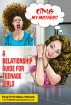 OMG My Mother!: A Relationship Guide for Teenage Girls by Greg Noland