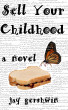 Sell Your Childhood: A Novel by Jay Gershwin
