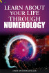 Learn About Your Life Through Numerology by The Publisher, LLC