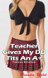 Teacher Gives My DD Tits An A+ : Taboo Erotica by Brenda Wild